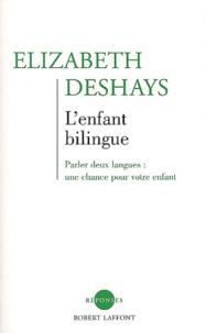 Elizabeth Deshays - L'enfant bilingue - Parler deux langues : une chance pour votre enfant.