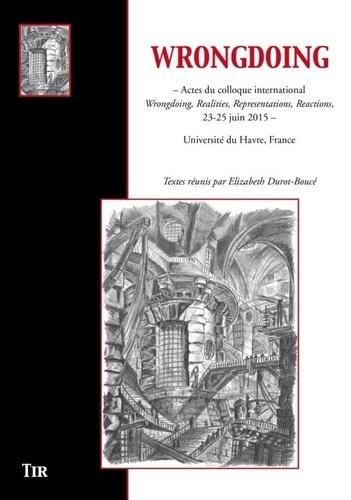 Elizabeth Durot-Boucé - Wrongdoing - Actes du colloque international Wrongdoing, Realities, Representations, Reactions, 23-25 juin 2015, Université du Havre, France.