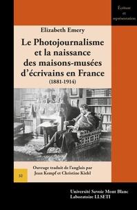 Elizabeth Emery - Le photojournalisme et la naissance des maisons-musées d'écrivains en France (1881-1914).