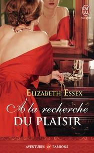Elizabeth Essex - A la recherche du plaisir.