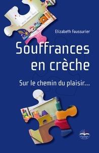 Elizabeth Faussurier - Souffrances en crèche - Sur le chemin du plaisir....