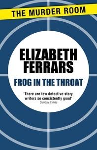 Elizabeth Ferrars - Frog in the Throat.