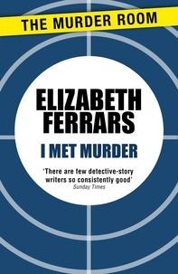 Elizabeth Ferrars - I Met Murder.