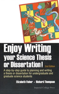 Elizabeth Fisher et Richard Thompson - Enjoy Writing Your Science Thesis or Dissertation! - A Step-by-Step Guide to Planning and Writing a Thesis or Dissertation for Undergraduate and Graduate Science Students.