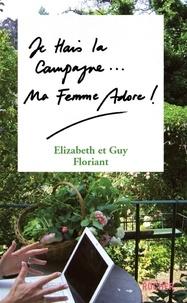 Elizabeth Floriant et Guy Floriant - Je hais la campagne, ma femme adore !.
