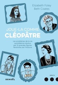 Téléchargez le manuel gratuit Joue-la comme Cléopâtre  - Les problèmes de la vie quotidienne résolus par cinquante et une grandes figures féminines de l'Histoire (Litterature Francaise) 9782207141465 par Elizabeth Foley, Beth Coates