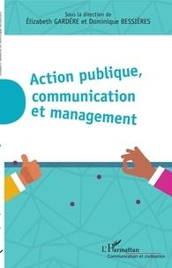Elizabeth Gardère et Dominique Bessières - Action publique, communication et management.