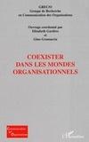 Elizabeth Gardère et Gino Gramaccia - Coexister dans les mondes organisationnels.