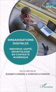 Elizabeth Gardère et Christian Le Moënne - Organisations digitales - Individus, santé, déontologie en contexte numérique.
