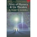 Elizabeth Gaskell - Tales of Mystery and the Macabre.