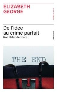Elizabeth George - De l'idée au crime parfait - Mon atelier d'écriture.