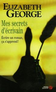 Elizabeth George - Mes secrets d'écrivain - Ecrire un roman, ça s'apprend !.
