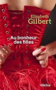 Elizabeth Gilbert - Au bonheur des filles.