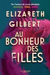 Téléchargement gratuit d'ebooks pdb Au bonheur des filles in French  par Elizabeth Gilbert 9782702157800