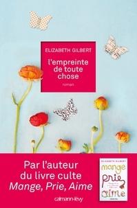 Elizabeth Gilbert - L'Empreinte de toute chose.