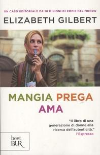 Elizabeth Gilbert - Mangia prega ama.