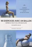 Elizabeth Gillies - 96 exercices avec un ballon - Exercices traditionnels, méthode Pilate et postures de yoga.