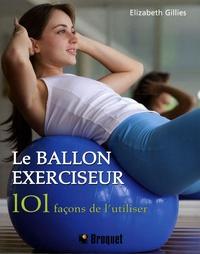 Le ballon exerciseur - 101 Façons de lutiliser, obtenez un corps parfait avec le Pilates, le yoga et bien plus.pdf