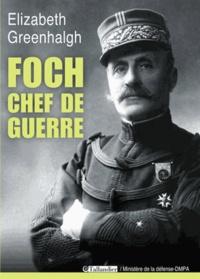 Elizabeth Greenhalgh - Foch, chef de guerre.