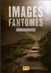 Elizabeth Hand - Images fantômes.