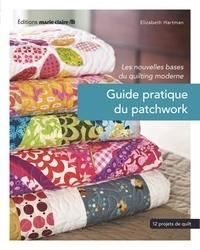 Elizabeth Hartman - Guide pratique du patchwork - Les nouvelles bases du quilting, 12 projets de quilting.