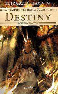 Elizabeth Haydon - La symphonie des siècles Tome 3 : Destiny - Deuxième partie.