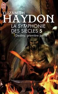 Elizabeth Haydon - La symphonie des siècles Tome 5 : Destiny, première partie.