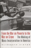 Elizabeth Hinton - From the War on Poverty to the War on Crime - The Making of Mass Incarceration in America.
