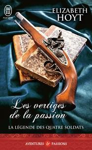 Elizabeth Hoyt - La légende des quatre soldats Tome 1 : Les vertiges de la passion.