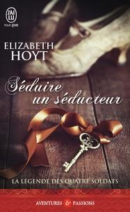 Elizabeth Hoyt - La légende des quatre soldats Tome 2 : Séduire un seducteur.