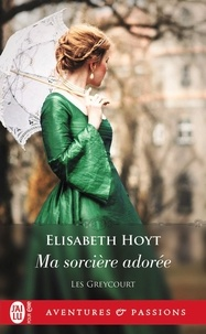 Elizabeth Hoyt - Les Greycourt  : Ma sorciere adorée.