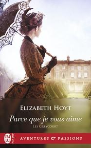Elizabeth Hoyt - Les Greycourt  : Parce que je vous aime.