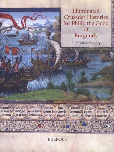 Elizabeth J. Moodey - Illuminated Crusader Histories for Philip the Good of Burgundy.