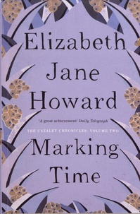 Elizabeth Jane Howard - The Cazalet Chronicles Tome 2 : Marking Time.