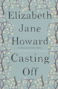 Elizabeth Jane Howard - The Cazalet Chronicles Tome 4 : Casting Off.
