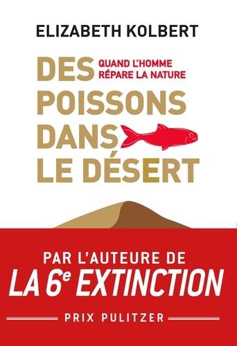Elizabeth Kolbert - Des poissons dans le désert - Quand l'homme répare la nature.