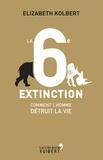 Elizabeth Kolbert - La 6e extinction - Comment l'homme détruit la vie.