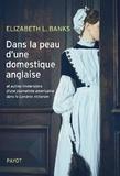 Elizabeth L. Banks - Dans la peau d'une domestique anglaise - Et autres immersions d'une journaliste américaine dans le Londres victorien.