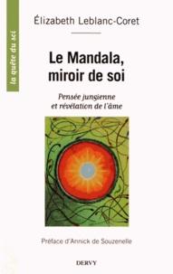 Elizabeth Leblanc-Coret - Le Mandala, miroir de soi - Pensée jungienne et révélation de l'âme.
