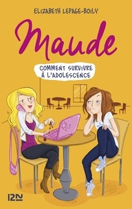 Elizabeth Lepage-Boily - Maude  : Comment survivre à l'adolescence.