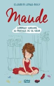 Elizabeth Lepage-Boily - Maude  : Comment survivre au mariage de sa soeur.