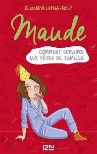 Elizabeth Lepage-Boily - Maude Tome 3 : Comment survivre aux fêtes de famillle.