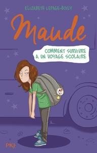 Elizabeth Lepage-Boily - Maude Tome 4 : Comment survivre à un voyage scolaire.