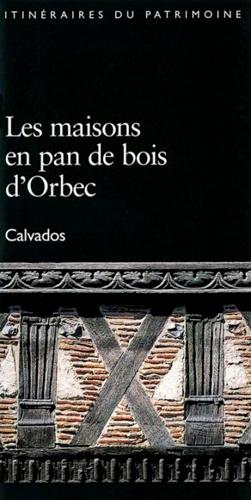 Elizabeth Lescroart-Cazenave - Les maisons en pan de bois d'Orbec - Calvados.