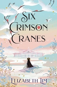 Elizabeth Lim - Six Crimson Cranes.