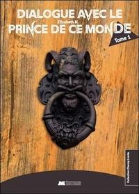 Dialogue avec le prince de ce monde- Tome 1 - Elizabeth M. |