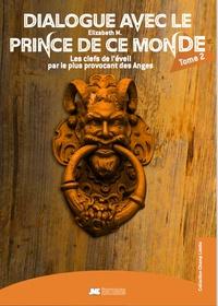 Elizabeth M. - Dialogue avec le Prince de ce monde - Tome 2, Les clefs de l'éveil par le plus provocant des Anges.
