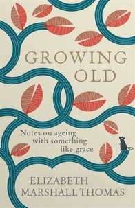 Elizabeth Marshall - Growing Old - Notes on ageing with something like grace.