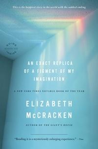 Elizabeth McCracken - An Exact Replica of a Figment of My Imagination - A Memoir.