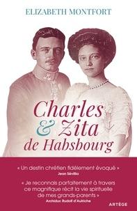 Elizabeth Montfort - Charles et Zita de Habsbourg - Itinéraire spirituel d'un couple.